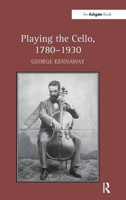Playing the Cello, 1780-1930 by George Kennaway