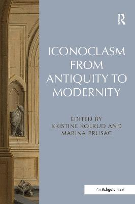 Iconoclasm from Antiquity to Modernity book