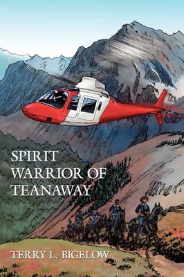 Spirit Warrior of Teanaway by Terry L. Bigelow