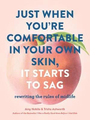 Just When You're Comfortable in Your Own Skin, It Starts to Sag by Trisha Ashworth