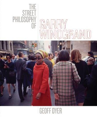 The Street Philosophy of Garry Winogrand by Geoff Dyer