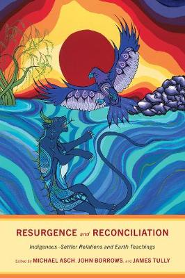 Resurgence and Reconciliation: Indigenous-Settler Relations and Earth Teachings by Michael Asch