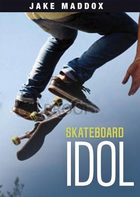Skateboard Idol by Jake Maddox