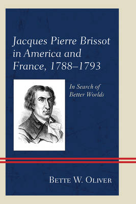 Jacques Pierre Brissot in America and France, 1788-1793 by Bette W. Oliver