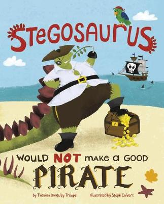 Stegosaurus Would NOT Make a Good Pirate by ,Thomas,Kingsley Troupe