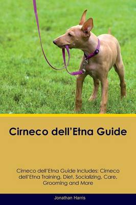 Cirneco dell'Etna Guide Cirneco dell'Etna Guide Includes: Cirneco dell'Etna Training, Diet, Socializing, Care, Grooming, Breeding and More by Jonathan Harris