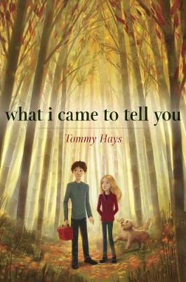 What I Came To Tell You by Tommy Hays
