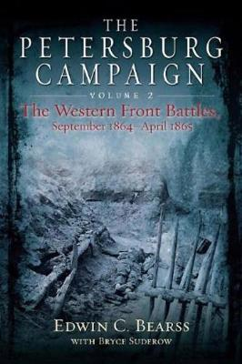 The Petersburg Campaign. Volume 2: The Western Front Battles, September 1864 - April 1865 by Edwin C. Bearss