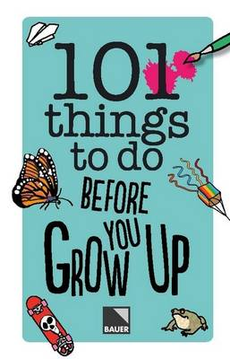 101 Things To Do Before You Grow Up by