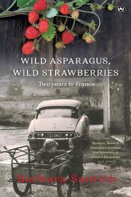 Wild Asparagus, Wild Strawberries by Barbara Santich