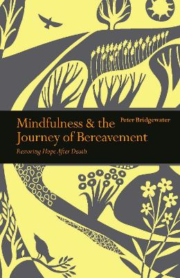 Mindfulness & the Journey of Bereavement: Restoring Hope after a Death by Peter Bridgewater