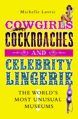 Cowgirls, Cockroaches and Celebrity Lingerie by Michelle Lovric