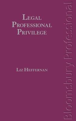 Legal Professional Privilege by Liz Heffernan