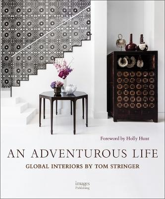 An Adventurous Life: Global Interiors by Tom Stringer by Tom Stringer