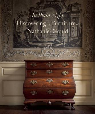 In Plain Sight: Discovering the Furniture of Nathaniel Gould by Kemble Widmer