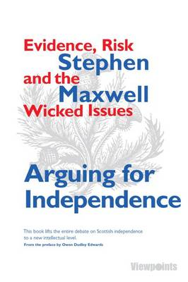 Arguing for Independence by Stephen Maxwell