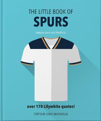The Little Book of Spurs: Bursting with over 170 Lilywhite quotes by Orange Hippo!