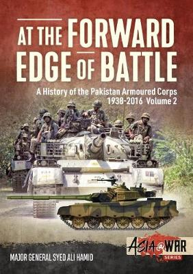At the Forward Edge of Battle Volume 2: A History of the Pakistan Armoured Corps by Major General Syed Ali Hamid