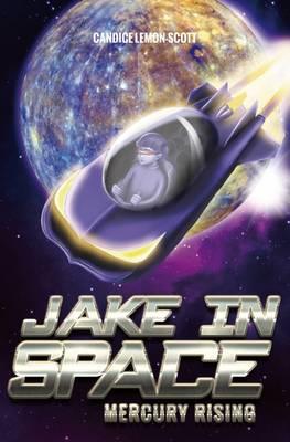 Jake in Space: Mercury Rising by Lemon-Scott,Candice