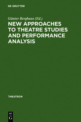 New Approaches to Theatre Studies and Performance Analysis by Gunter Berghaus