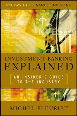 Investment Banking Explained: An Insider's Guide to the Industry book