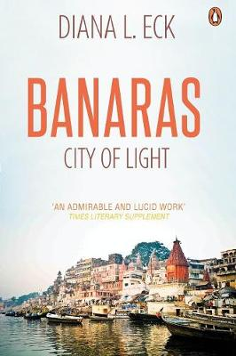Banaras: City Of Light by Diana L Eck