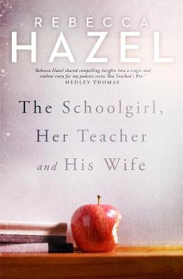 The Schoolgirl, Her Teacher and his Wife by Rebecca Hazel
