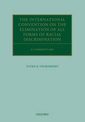 The International Convention on the Elimination of All Forms of Racial Discrimination by Patrick Thornberry