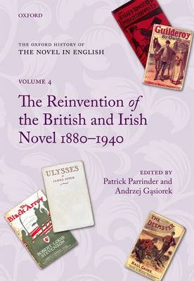 The The Oxford History of the Novel in English The Oxford History of the Novel in English Tthe Reinvention of the British and Irish Novel 1880-1940 Volume 4 by Patrick Parrinder