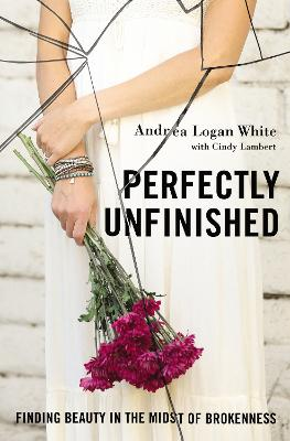 Perfectly Unfinished by Andrea Logan White