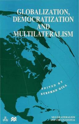 Globalization, Democratization and Multilateralism by Stephen Gill