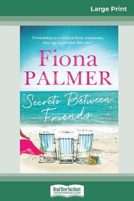 Secrets Between Friends (16pt Large Print Edition) by Fiona Palmer
