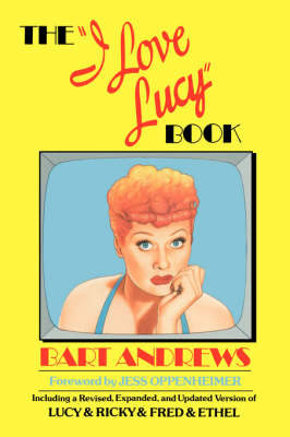 I Love Lucy Book by Bart Andrews