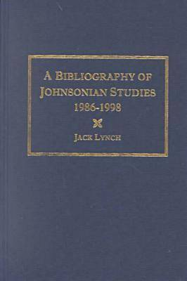 A Bibliography of Johnsonian Studies, 1986-1998 by Jack Lynch