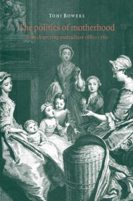 Politics of Motherhood by Toni Bowers