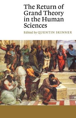 Return of Grand Theory in the Human Sciences by Quentin Skinner