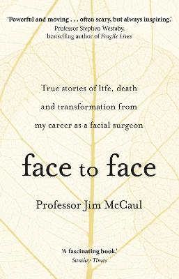Face to Face: True stories of life, death and transformation from my career as a facial surgeon book