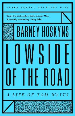 Lowside of the Road: A Life of Tom Waits book