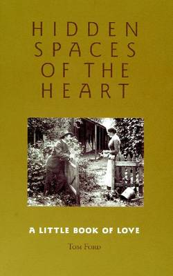 Hidden Spaces of the Heart: a Little Book of Love: A Little Book of Love by Tom Ford