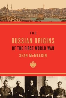 The Russian Origins of the First World War by Sean McMeekin