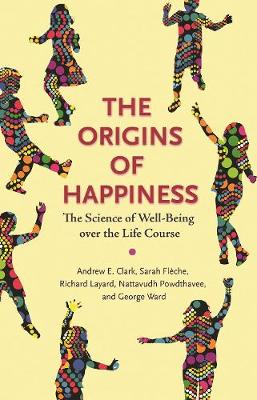 The Origins of Happiness: The Science of Well-Being over the Life Course by Andrew Clark