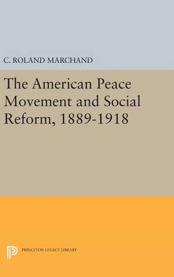 American Peace Movement and Social Reform, 1889-1918 by Roland Marchand