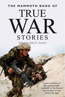 The Mammoth Book of True War Stories by Jon E Lewis