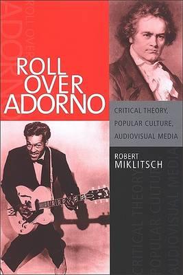 Roll Over Adorno by Robert Miklitsch