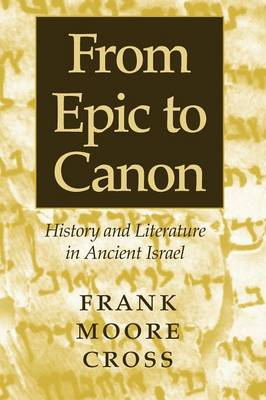 From Epic to Canon by Frank Moore Cross