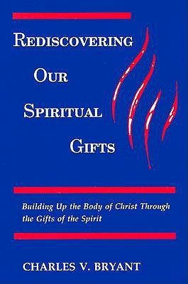 Rediscovering Our Spiritual Gifts by Charles V Bryant