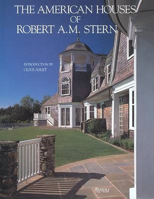 The American Houses of Robert A.M. Stern by Clive Aslet