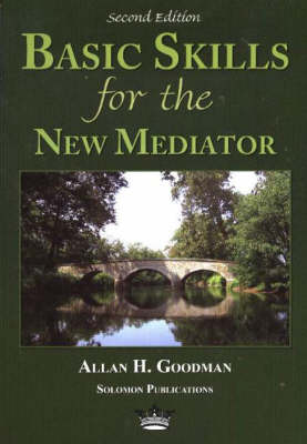 Basic Skills for the New Mediator, 2nd Edition by Allan H. Goodman