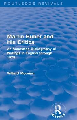Martin Buber and His Critics by Willard Moonan