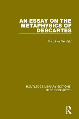 An Essay on the Metaphysics of Descartes by Marthinus Versfeld